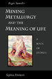 Cover of Mining, Metallurgy and the Meaning of Life