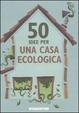 Cover of 50 idee per una casa ecologica