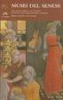 Cover of Musei del senese. Siena, Chianti, Valdelsa, Crete, val d'Arbia, val d'Orcia, monte Amiata, val di Merse, val di Chiana