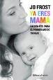 Cover of Ya eres mamá: la guía útil para el primer año de tu hijo