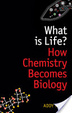 Cover of What is Life?:How chemistry becomes biology