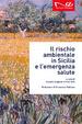 Cover of Il rischio ambientale in Sicilia e l'emergenza salute