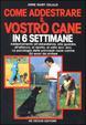 Cover of Come addestrare il vostro cane in 6 settimane