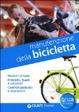Cover of Manutenzione della bicicletta. Nozioni di base. Problemi, guasti e soluzioni. Controlli periodici e riparazioni