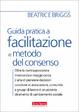 Cover of Guida pratica a facilitazione e metodo del consenso