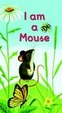 Cover of I Am a Mouse