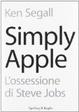 Cover of Simply Apple. L'eleganza della semplicità. L'ossessione di Steve Jobs