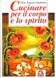 Cover of Cucinare per il corpo e per lo spirito