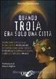 Cover of Quando Troia era solo una città
