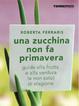 Cover of Una zucchina non fa primavera. Guida alla frutta e verdura (e non solo) di stagione