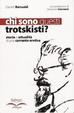 Cover of Chi sono questi trotskisti? Storia e attualità di una corrente eretica