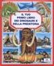 Cover of Il tuo primo libro dei dinosauri e della preistoria