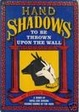 Cover of Hand Shadows To Be Thrown Upon The Wall