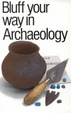 Cover of Bluff your way in archaeology