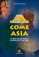 Cover of A come Asia. 24 mesi tra gli occhi a mandorla e non solo