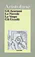 Cover of Gli Acarnesi - Le nuvole - Le vespe - Gli uccelli