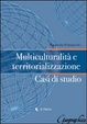 Cover of Multiculturalità e territorializzazione