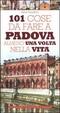 Cover of 101 cose da fare a Padova almeno una volta nella vita