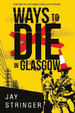 Cover of Ways to Die in Glasgow