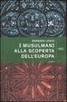 Cover of I musulmani alla scoperta dell'Europa