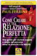 Cover of Come creare la tua relazione perfetta. Una guida per aiutare coppie e single nel percorso verso la crescita e la felicità