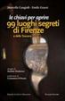 Cover of Le chiavi per aprire 99 luoghi segreti di Firenze