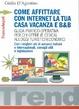 Cover of Come affittare con internet la tua casa vacanza e B&B. Guida pratico-operativa per chi offre (e cerca) alloggi turistici economici. Con i migliori siti di annunci
