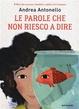 Cover of Le parole che non riesco a dire