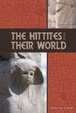 Cover of The Hittites and Their World
