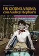 Cover of Un giorno a Roma con Audrey Hepburn