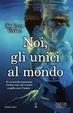 Cover of Noi, gli unici al mondo