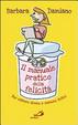 Cover of Il manuale pratico della felicità. Per essere donne e mamme felici