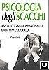 Cover of Psicologia degli scacchi. Aspetti cognitivi, immaginativi e affettivi del gioco