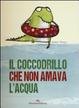 Cover of Il coccodrillo che non amava l'acqua