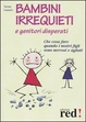 Cover of Bambini irrequieti e genitori disperati