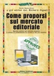 Cover of Come proporsi sul mercato editoriale