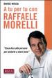 Cover of A tu per tu con Raffaele Morelli. «Cosa dico alle persone per aiutarlea stare bene»