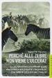 Cover of Perchè alle zebre non viene l'ulcera?