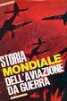 Cover of Storia mondiale dell'aviazione da guerra