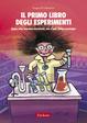 Cover of Il primo libro degli esperimenti. Acqua, aria, fenomeni atmosferici, sole, luna, tempo cronologico