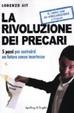 Cover of La rivoluzione dei precari. Un piano d'azione per liberarti per sempre dall'incertezza economica