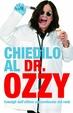 Cover of Chiedilo al dr. Ozzy. Consigli dall'ultimo sopravvissuto del rock