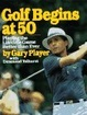 Cover of Golf Begins at 50
