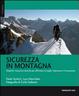 Cover of Sicurezza in montagna. Materiali, manovre e tecniche per affrontare al meglio l'alpinismo e l'arrampicata