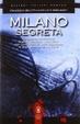 Cover of Milano segreta. Un percorso originale e coinvolgente, fatto di storia, cronaca, leggende, per conoscere il lato nascosto di una città dai mille volti