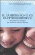 Cover of Il bambino non è un elettrodomestico. Gli affetti che contano per crescere, curare, educare
