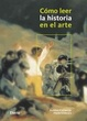 Cover of Como Leer La Historia En La Pintura/ How To Read World History In Art