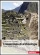 Cover of L' essenziale di archeologia. Teoria, metodi, pratiche