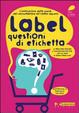 Cover of Label. Questioni di etichetta. L'evoluzione della spesa. Dal consumatore all'homo sapiens