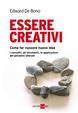 Cover of Essere creativi. Come fare nascere nuove idee. I concetti, gli strumenti, le applicazioni del pensiero laterale